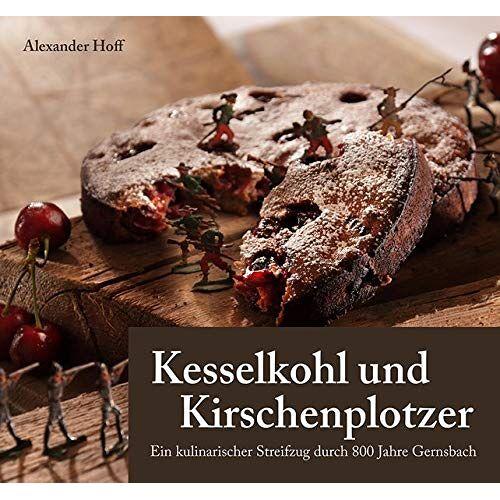 Alexander Hoff - Kesselkohl und Kirschenplotzer: Ein kulinarischer Streifzug durch 800 Jahre Gernsbach - Preis vom 16.05.2021 04:43:40 h