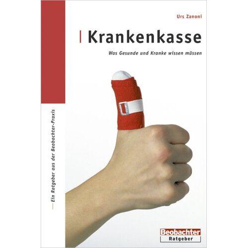 Urs Zanoni - Krankenkasse: Was Gesunde und Kranke wissen müssen - Preis vom 05.09.2020 04:49:05 h