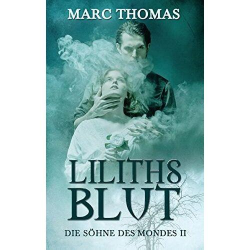 Marc Thomas - Liliths Blut: Die Söhne des Mondes Band 2 - Preis vom 12.05.2021 04:50:50 h