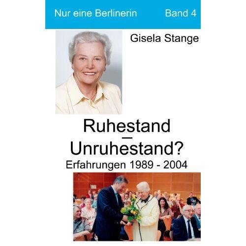 Gisela Stange - Ruhestand - Unruhestand ?: Erfahrungen 1989 - 2004 - Preis vom 10.09.2020 04:46:56 h