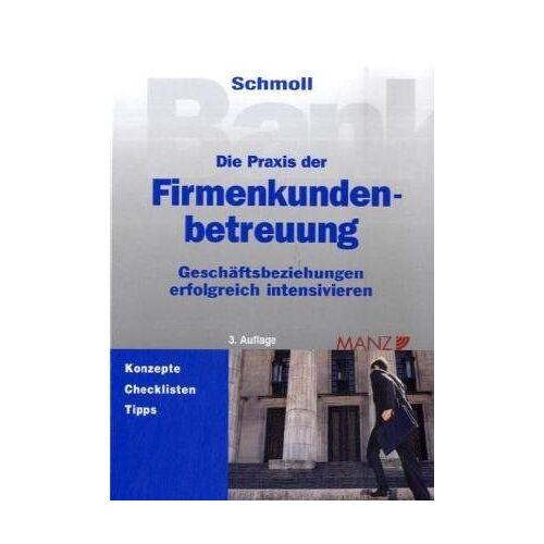Anton Schmoll - Die Praxis der Firmenkundenbetreuung - Preis vom 06.03.2021 05:55:44 h
