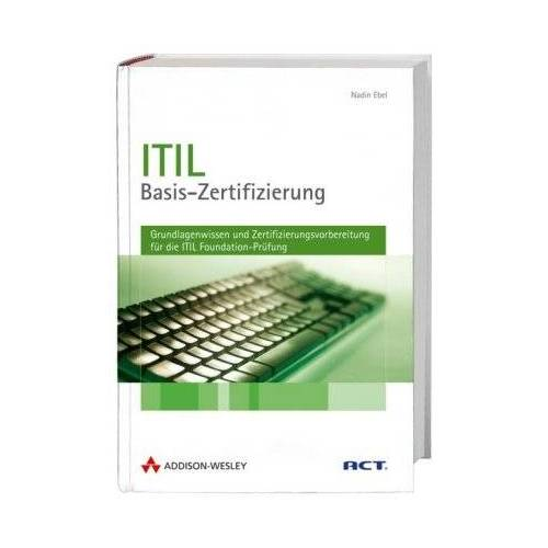Nadin Ebel - ITIL-Basis-Zertifizierung. Grundlagenwissen und Zertifizierungsvorbereitung für die ITIL Foundation-Prüfung - Preis vom 16.04.2021 04:54:32 h