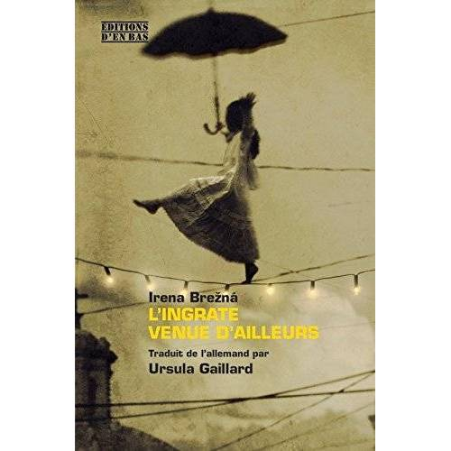 Irena Brezna - L' Ingrate Venue d'Ailleurs - Preis vom 08.05.2021 04:52:27 h