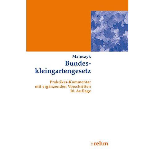 Lorenz Mainczyk - Bundeskleingartengesetz: Praktiker-Kommentar mit ergänzenden Vorschriften - Preis vom 16.01.2021 06:04:45 h