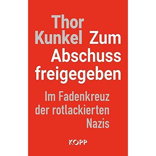 Thor Kunkel - Zum Abschuss freigegeben: Im Fadenkreuz der rotlackierten Nazis - Preis vom 18.04.2021 04:52:10 h