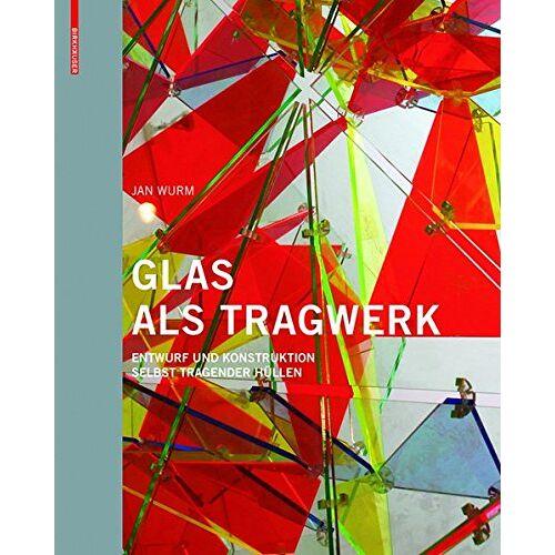 Jan Wurm - Glas als Tragwerk: Entwurf und Konstruktion selbsttragender Hüllen - Preis vom 03.04.2020 04:57:06 h