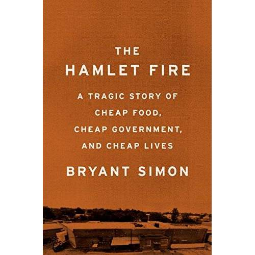 Bryant Simon - Hamlet Fire: A Tragic Story of Cheap Food, Cheap Government, and Cheap Lives - Preis vom 12.05.2021 04:50:50 h
