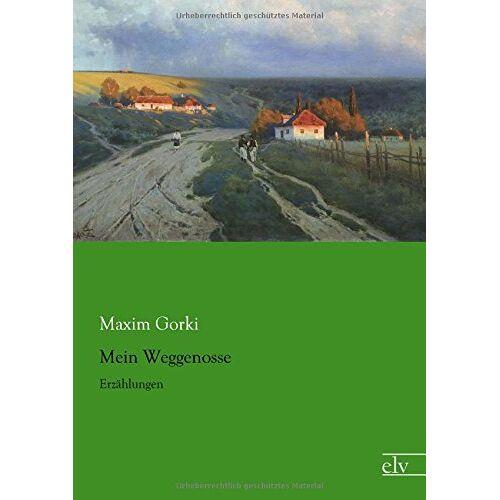 Maxim Gorki - Mein Weggenosse: Erzaehlungen - Preis vom 05.03.2021 05:56:49 h
