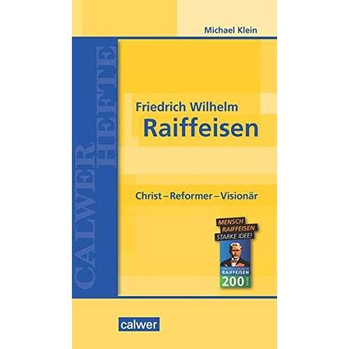 Michael Klein - Friedrich Wilhelm Raiffeisen: Christ - Reformer - Visionär (Calwer Hefte) - Preis vom 26.02.2021 06:01:53 h