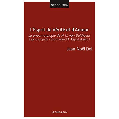 Jean-noel Dol - L'Esprit de Vérité et d'Amour: La pneumatologie de H. U. von Balthasar. Esprit subjectif - Esprit objectif - Esprit absolu ? - Preis vom 07.05.2021 04:52:30 h