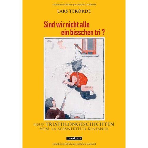 Lars Terörde - Sind wir nicht alle ein bisschen tri? Neue Triathlongeschichten vom Kaiserswerther Kenianer - Preis vom 18.04.2021 04:52:10 h