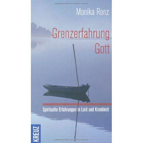 Monika Renz - Grenzerfahrung Gott: Spirituelle Erfahrungen in Leid und Krankheit - Preis vom 13.04.2021 04:49:48 h