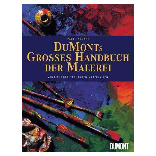 Paul Taggart - DuMont's großes Handbuch der Malerei. Anleitungen, Techniken, Materialien - Preis vom 12.06.2019 04:47:22 h