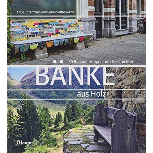 Antje Rittermann - Bänke aus Holz: 60 Bauanleitungen und Geschichten - Preis vom 21.10.2020 04:49:09 h