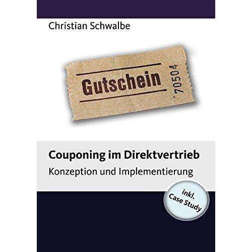 Christian Schwalbe - Couponing im Direktvertrieb: Konzeption und Implementierung (Case Study) - Preis vom 07.05.2021 04:52:30 h