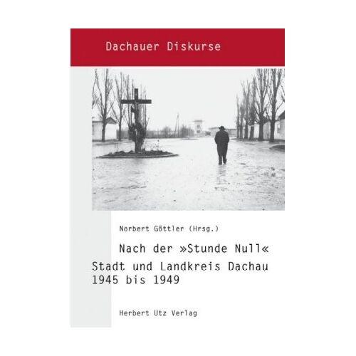 Norbert Göttler - Nach der 'Stunde Null': Stadt und Landkreis Dachau 1945 bis 1949 (Dachauer Diskurse) - Preis vom 05.09.2020 04:49:05 h