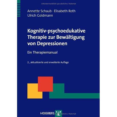 Annette Schaub - Kognitiv-psychoedukative Therapie zur Bewältigung von Depressionen: Ein Therapiemanual (Therapeutische Praxis) - Preis vom 27.10.2020 05:58:10 h