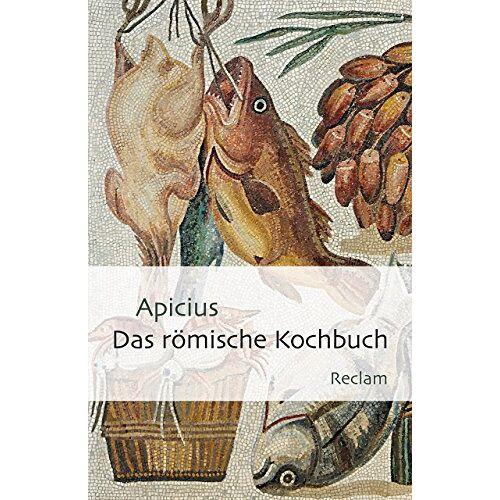 Apicius - Das römische Kochbuch (Reclams Universal-Bibliothek) - Preis vom 10.04.2021 04:53:14 h
