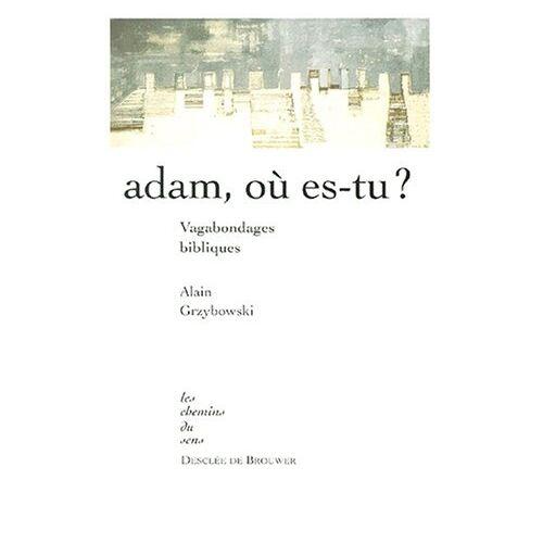 Grzybowski Alain - Adam, où es-tu ? (Chemins du sens) - Preis vom 03.05.2021 04:57:00 h
