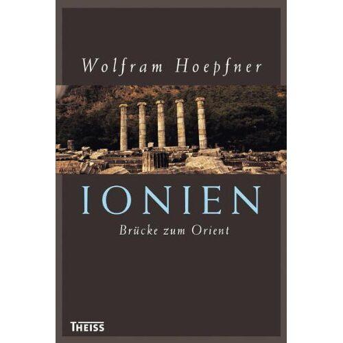 Wolfram Hoepfner - Ionien - Brücke zum Orient: Die griechischen Städte an der Westküste Kleinasiens - Preis vom 11.05.2021 04:49:30 h