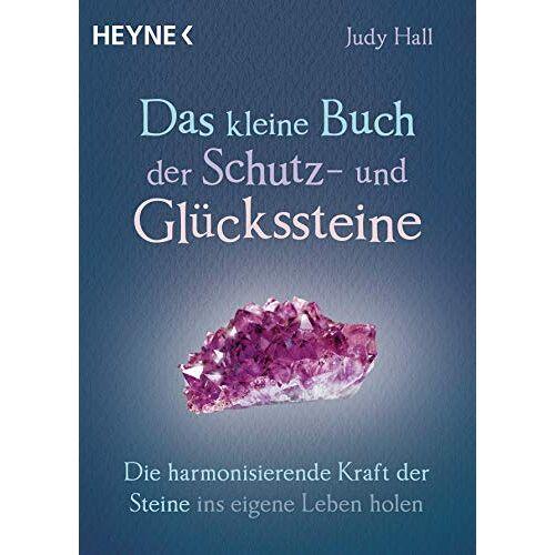 Judy Hall - Das kleine Buch der Schutz- und Glückssteine: Die harmonisierende Kraft der Steine ins eigene Leben holen - Preis vom 13.05.2021 04:51:36 h