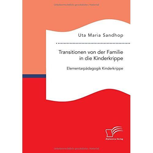 Sandhop, Uta Maria - Transitionen von der Familie in die Kinderkrippe: Elementarpädagogik Kinderkrippe - Preis vom 03.05.2021 04:57:00 h