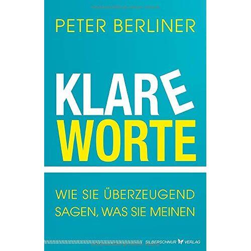 Peter Berliner - Klare Worte: Wie Sie überzeugend sagen, was Sie meinen - Preis vom 31.03.2020 04:56:10 h