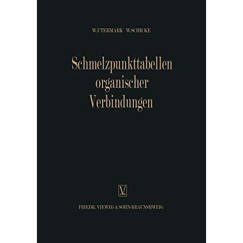 Walther Utermark - Schmelzpunkttabellen Organischer Verbindungen / Melting Point Tables of Organic Compounds / Tableaux des Points de Fusion des Composés Organiques / . . . x (German Edition) - Preis vom 06.05.2021 04:54:26 h