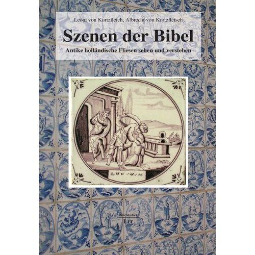 Kortzfleisch, Leoni von - Szenen der Bibel: Antike holländische Fliesen sehen und verstehen - Preis vom 06.03.2021 05:55:44 h