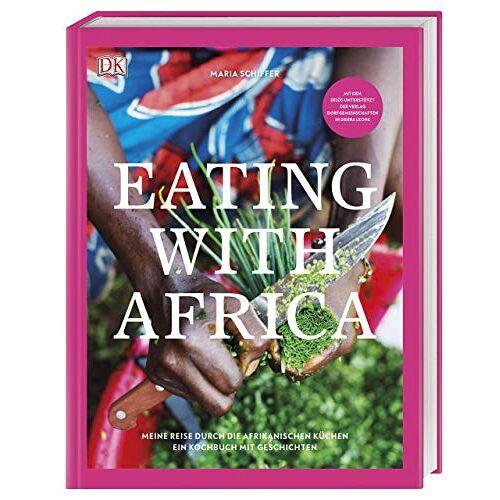 Maria Schiffer - Eating with Africa: Meine Reise durch die afrikanischen Küchen. Ein Kochbuch mit Geschichten - Preis vom 25.02.2021 06:08:03 h