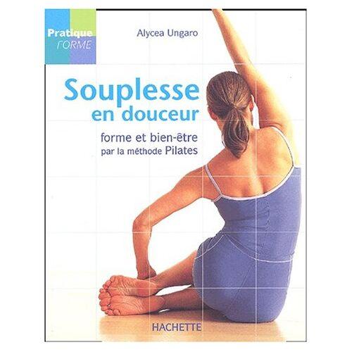 Alycea Ungaro - Souplesse en douceur. Forme et bien-être par la méthode Pilates - Preis vom 28.03.2020 05:56:53 h
