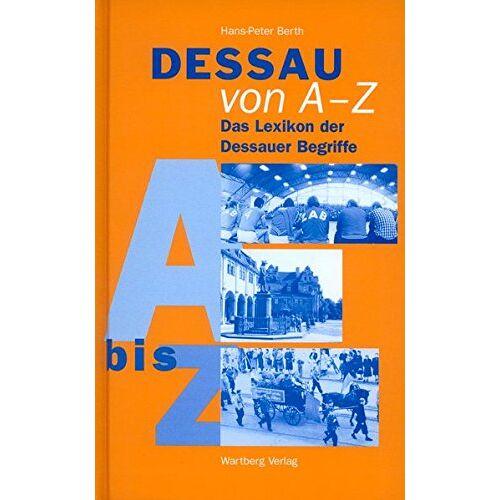Berth, Hans Peter - Dessau von A-Z: Das Lexikon der Dessauer Begriffe (Regionale Begriffe) - Preis vom 23.02.2021 06:05:19 h