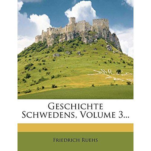 Friedrich Ruehs - Ruehs, F: Geschichte Schwedens, Volume 3... - Preis vom 08.04.2020 04:59:40 h