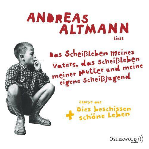 Andreas Altmann - Das Scheißleben meines Vaters, das Scheißleben meiner Mutter und meine eigene Scheißjugend: 6 CDs - Preis vom 20.10.2020 04:55:35 h