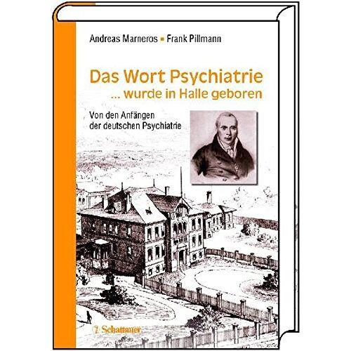 Andreas Marneros - Das Wort Psychiatrie... wurde in Halle geboren: Von den Anfängen der deutschen Psychiatrie - Preis vom 14.05.2021 04:51:20 h
