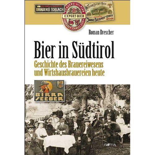 Roman Drescher - Bier in Südtirol: Geschichte des Brauereiwesens und Wirtshausbrauereien heute - Preis vom 18.04.2021 04:52:10 h