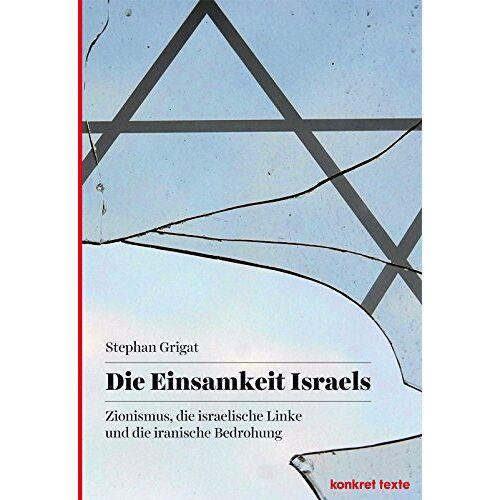 Stephan Grigat - Die Einsamkeit Israels: Zionismus, die israelische Linke und die iranische Bedrohung - Preis vom 11.05.2021 04:49:30 h