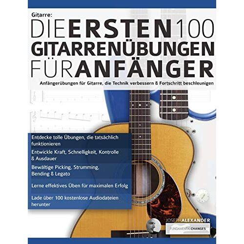 Joseph Alexander - Gitarre: Die ersten 100 Gitarrenübungen für Anfänger: Anfängerübungen für Gitarre, die die Technik verbessern und die Entwicklung beschleunigen (Gitarrentechnik, Band 1) - Preis vom 13.05.2021 04:51:36 h