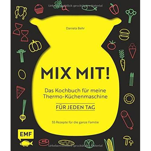 Daniela Behr - MIX MIT! Das Kochbuch für meine Thermo-Küchenmaschine - für jeden Tag: 55 Rezepte für die ganze Familie - Preis vom 27.02.2021 06:04:24 h