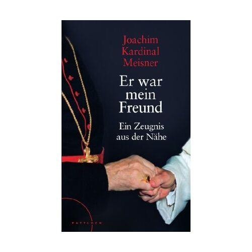 Meisner, Joachim Cardinal - Er war mein Freund: Ein Zeugnis aus der Nähe - Preis vom 14.04.2021 04:53:30 h