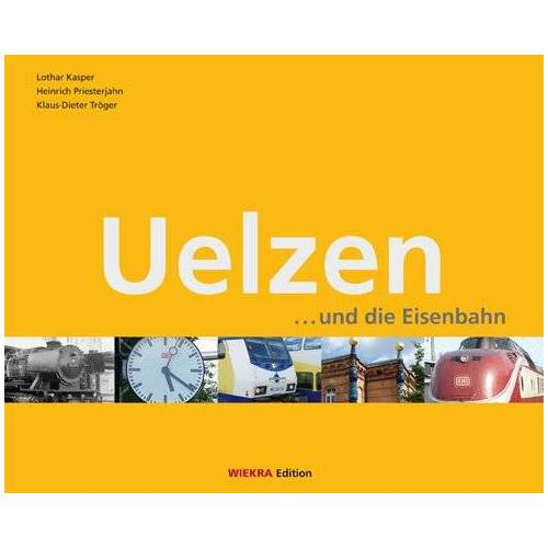 Lothar Kasper - Uelzen und die Eisenbahn: Ein großes Stück Eisenbahngeschichte: der Bahnhof Uelzen - Preis vom 26.02.2021 06:01:53 h