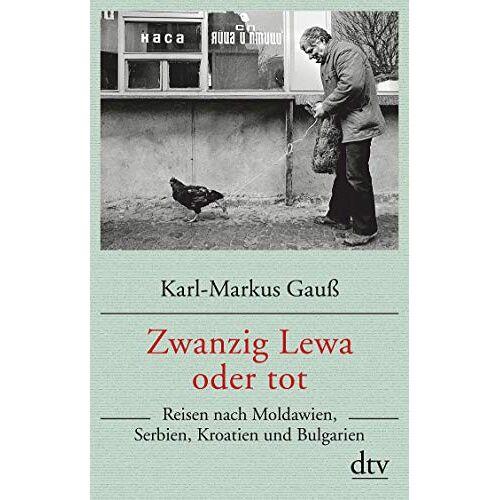 Karl-Markus Gauß - Zwanzig Lewa oder tot: Reisen nach Moldawien, Serbien, Kroatien und Bulgarien - Preis vom 13.05.2021 04:51:36 h