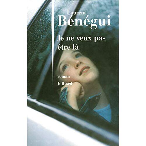 Laurent Bénégui - Je ne veux pas être là - Preis vom 25.01.2021 05:57:21 h