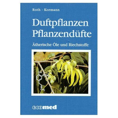 Lutz Roth - Duftpflanzen, Pflanzendüfte. Ätherische Öle und Riechstoffe - Preis vom 05.03.2021 05:56:49 h
