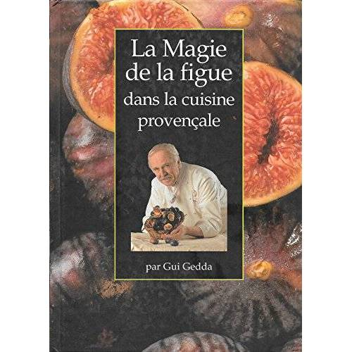- La magie de la figue dans la cuisine provençale - Preis vom 14.04.2021 04:53:30 h