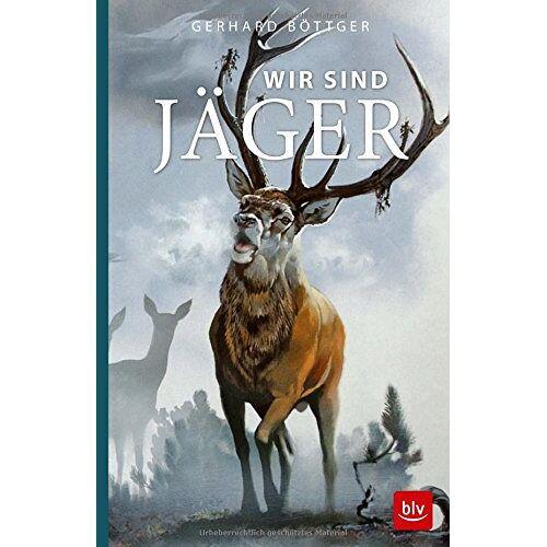 Gerhard Böttger - Wir sind Jäger - Preis vom 17.04.2021 04:51:59 h
