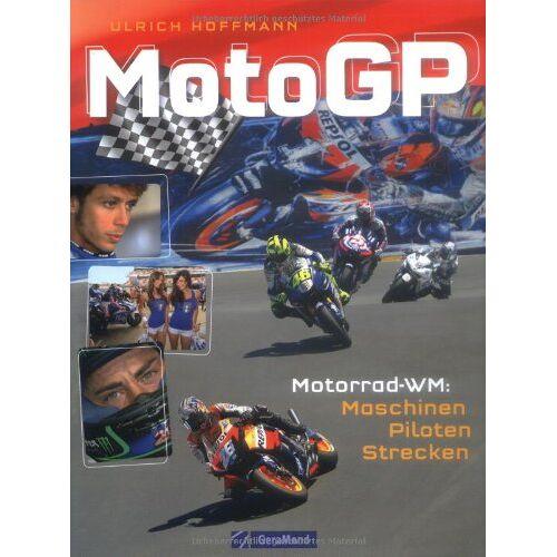 Ulrich Hoffmann - MotoGP: Motorrad-WM: Maschinen - Piloten - Strecken - Preis vom 05.09.2020 04:49:05 h