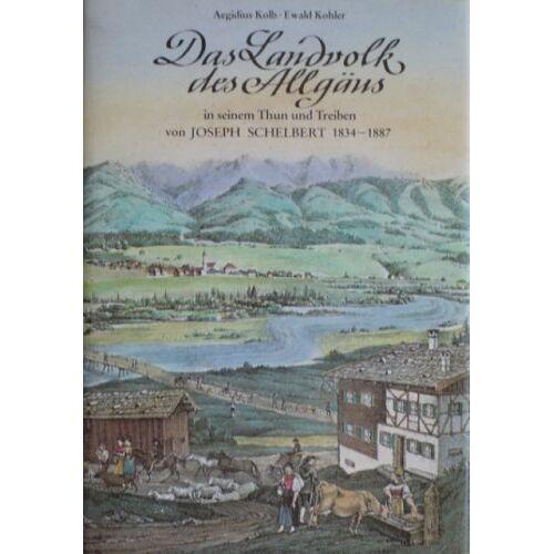 Aegidius Kolb - Das Landvolk des Allgäus in seinem Thun und Treiben von Joseph Schelbert 1834-1887 - Preis vom 26.02.2021 06:01:53 h