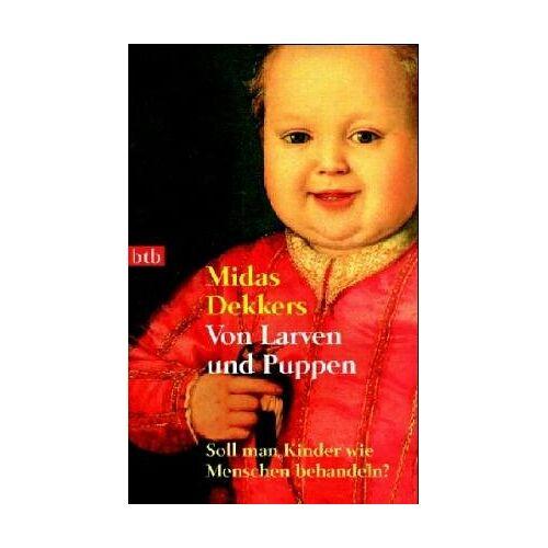Midas Dekkers - Von Larven und Puppen. Soll man Kinder wie Menschen behandeln? - Preis vom 15.08.2019 05:57:41 h