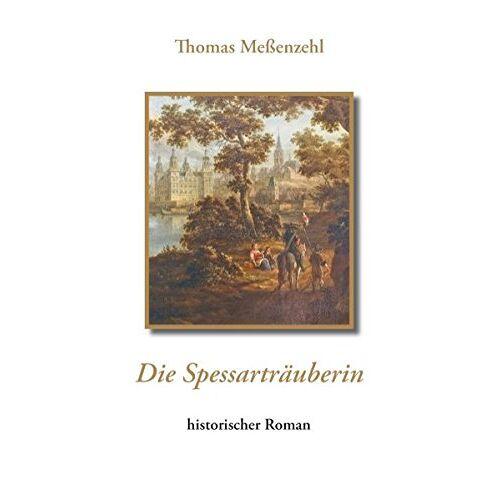 Thomas Meßenzehl - Die Spessarträuberin: historischer Roman - Preis vom 28.02.2021 06:03:40 h
